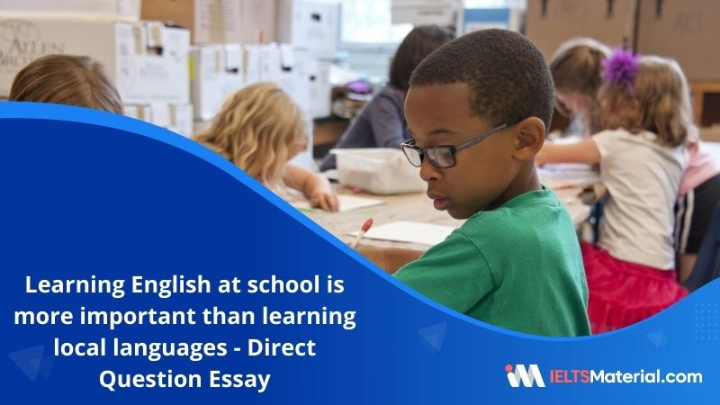 Learning English at School is Often Seen as More Important Than Learning Local Languages – IELTS Writing Task 2