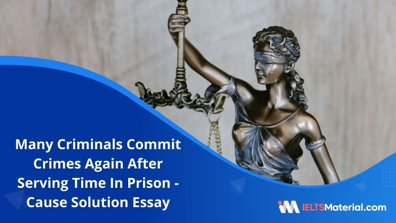 Many Criminals Commit Further Crimes as Soon as They Released From Prison – IELTS Writing Task 2