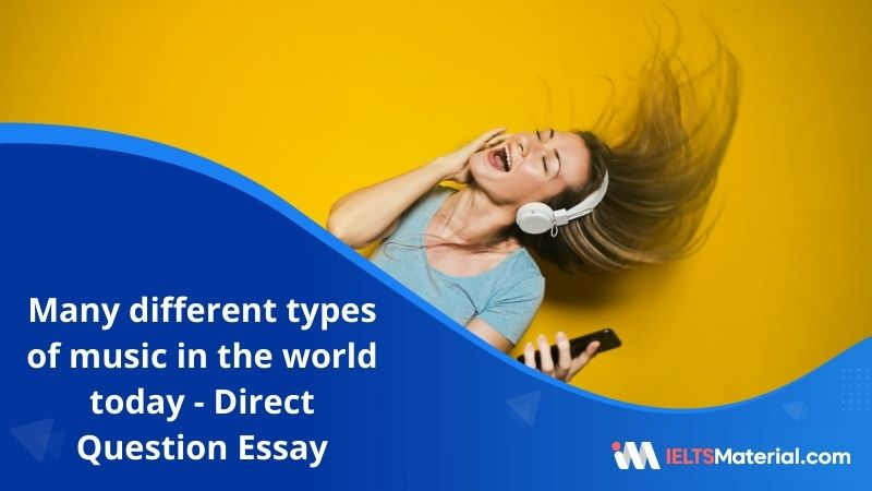There are Many Different Types of Music in The World Today – IELTS Writing Task 2