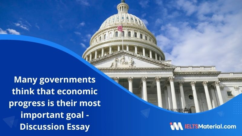 Many Governments Think that Economic Progress is Their Most Important Goal – IELTS Writing Task 2