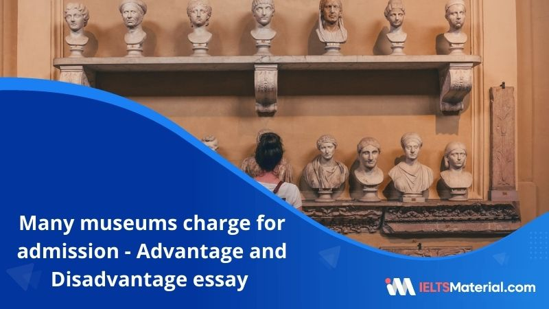 Many Museums Charge for Admission While Others are Free – IELTS Writing Task 2