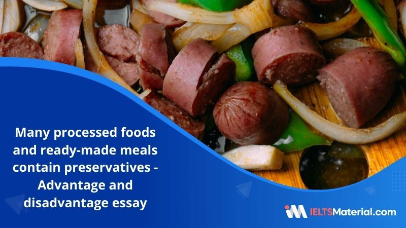 Many Processed Foods and Ready-Made Meals Contain Preservatives and Chemicals – IELTS Writing Task 2