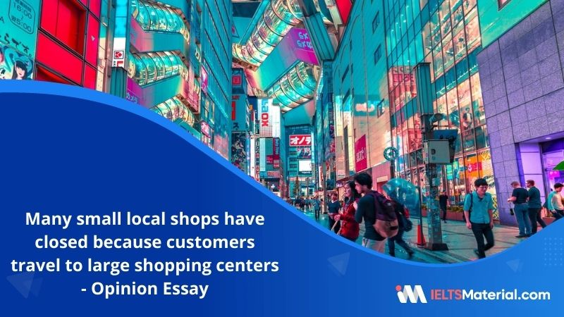 Many Small Local Shops Have Closed Because Customers Travel To Large Shopping Centers – IELTS Writing Task 2