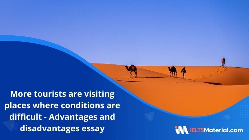 Today More and More Tourists are Visiting Places Where Conditions are Difficult – IELTS Writing Task 2