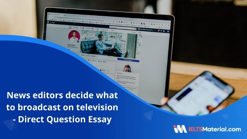News Editors Decide What to Broadcast on Television and What to Print in Newspapers – IELTS Writing Task 2