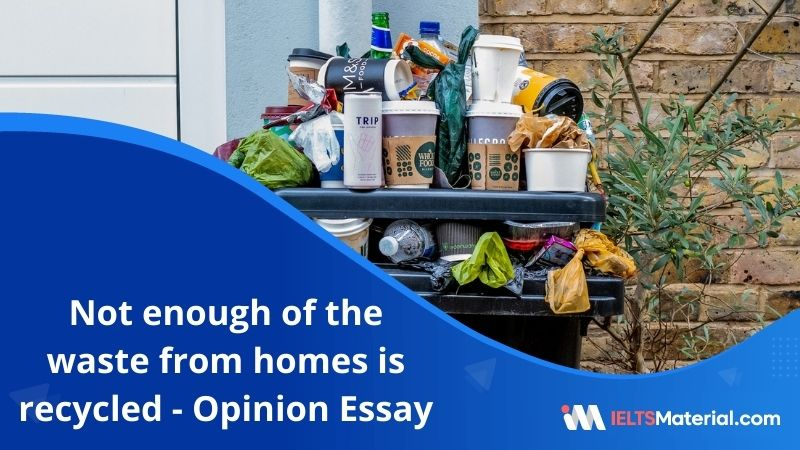 Some People Claim that Not Enough of the Waste from Homes is Recycled – IELTS Writing Task 2