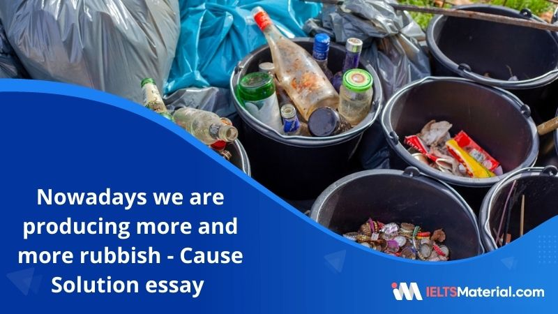 Nowadays We are Producing More and More Rubbish – IELTS Writing Task 2