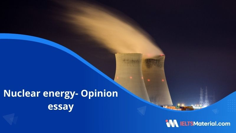 Nuclear Energy is a Better Choice for Meeting Increasing Demand – IELTS Writing Task 2