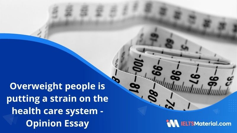 The Growing Number of Overweight People is Putting a Strain On The Health Care System – IELTS Writing Task 2