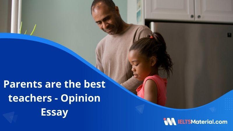 Parents Are The Best Teachers – IELTS Writing Task 2