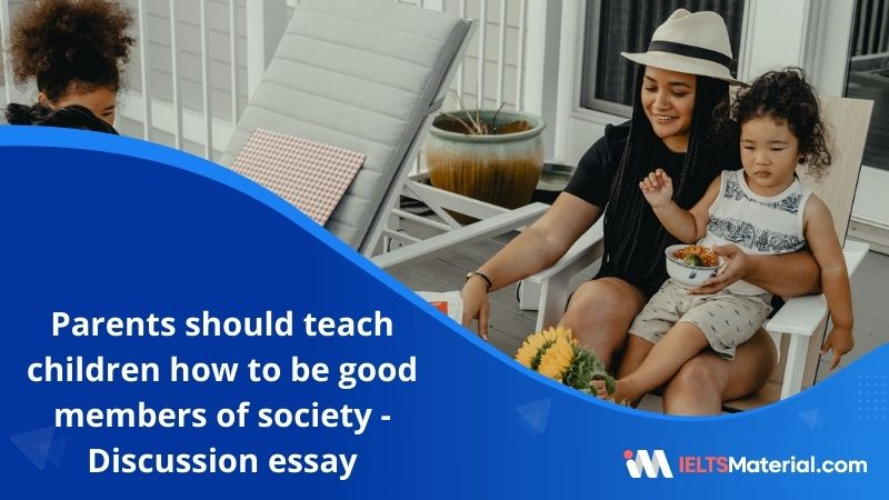 Some People Think That Parents Should Teach Children How to be Good Members of Society – IELTS Writing Task 2
