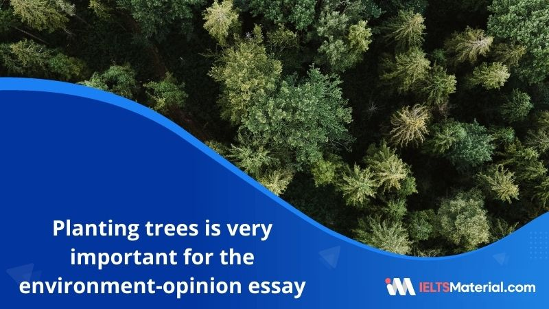 Planting Trees is Very Important for The Environment-IELTS writing Task 2