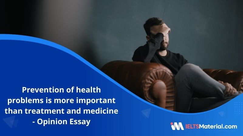 The Prevention of Health Problems and Health Illness is More Important than Treatment and Medicine – IELTS Writing Task 2