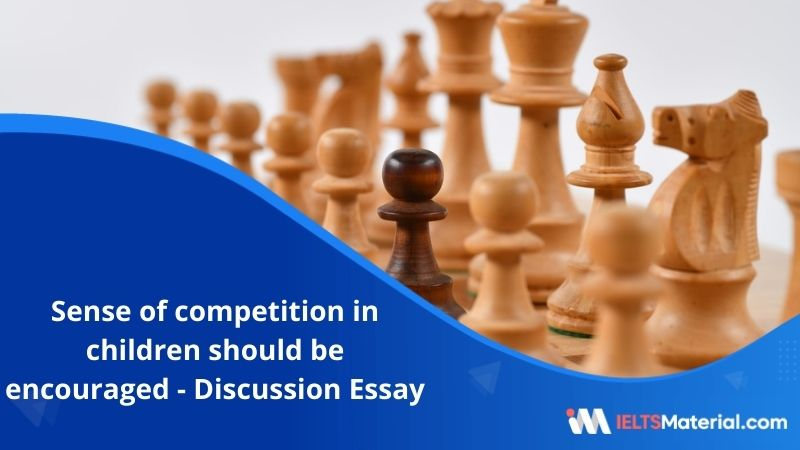 Some People Think That a Sense of Competition in Children Should be Encouraged – IELTS Writing Task 2
