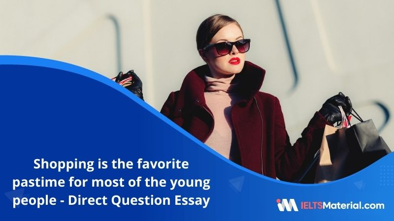 Shopping is The Favorite Pastime For Most of the Young People – IELTS Writing Task 2