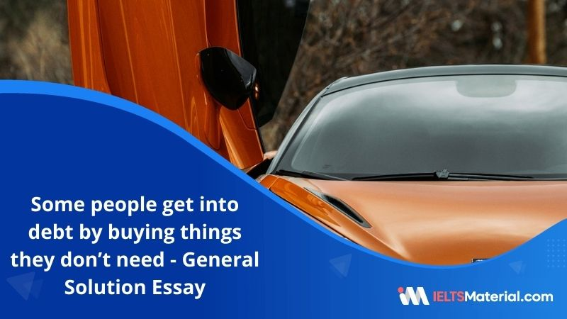 Some people Get Into Debt by Buying They Don't Need and Can't Afford – IELTS Writing Task 2