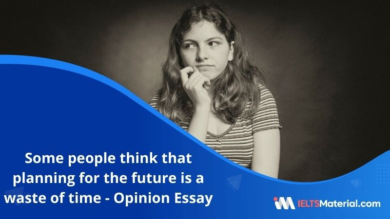 Some People Think That Planning For the Future is a Waste of Time – IELTS Writing Task 2
