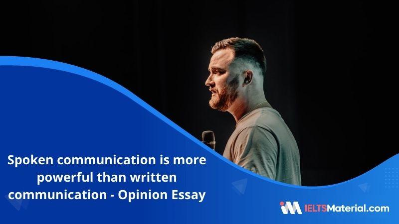 Spoken Communication is More Powerful Than Written Communication – IELTS Writing Task 2