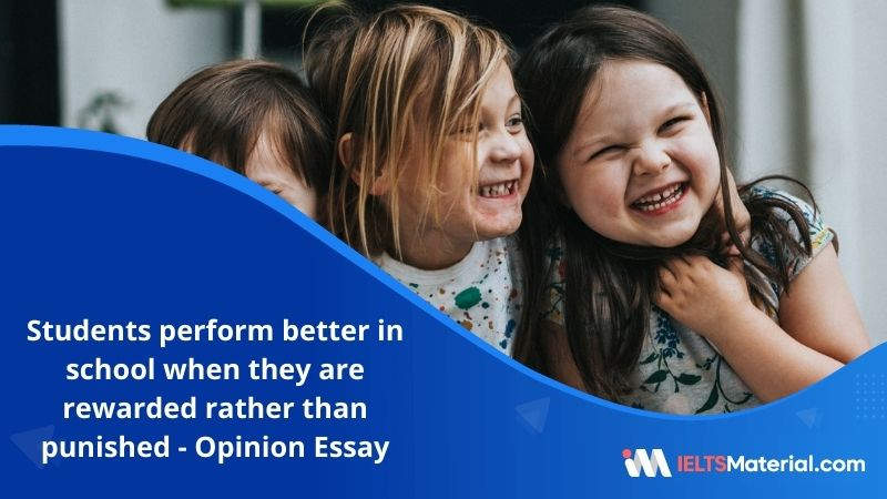 Students Perform Better in School When They Are Rewarded Rather Than Punished – IELTS Writing Task 2