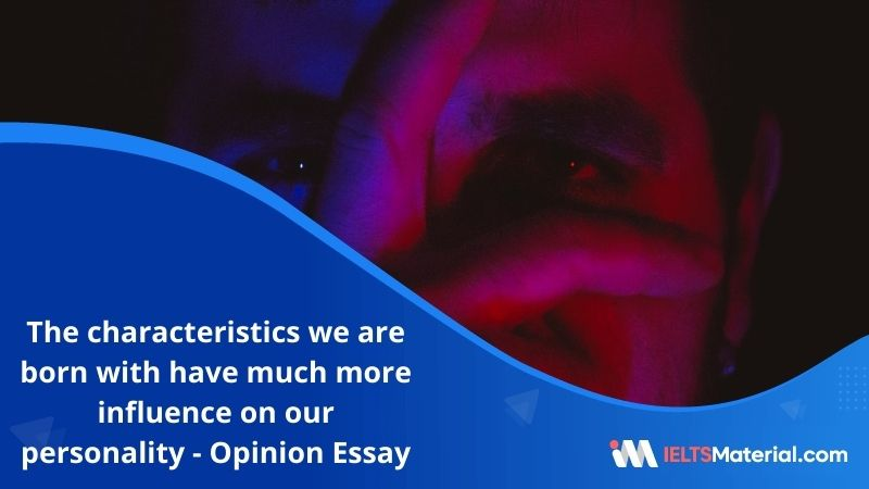 Research Indicates That the Characteristics We are Born With Have Much More Influence On Our Personality – IELTS Writing Task 2