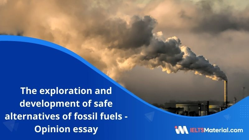 The Exploration and Development of Safe Alternatives to Fossil Fuels – IELTS Writing Task 2
