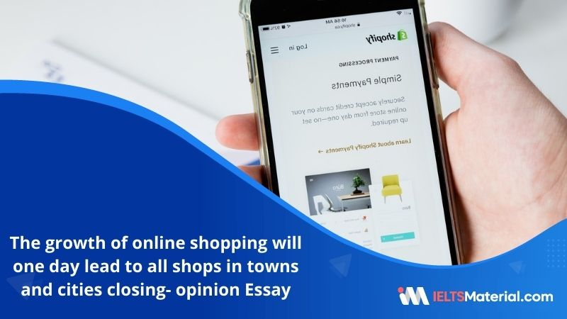 The Growth of Online Shopping Will One Day Lead To All Shops In Towns and Cities Closing- IELTS Writing Task 2