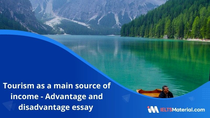 A Lot of Places in the World Rely on Tourism as a Main Source of Income – IELTS Writing Task 2