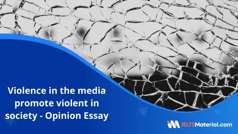 Violence in The Media Promote Violent in Society – IELTS Writing Task 2