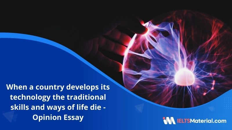 When a Country Develops its Technology the Traditional Skills and Ways of Life Die Out – IELTS Writing Task 2