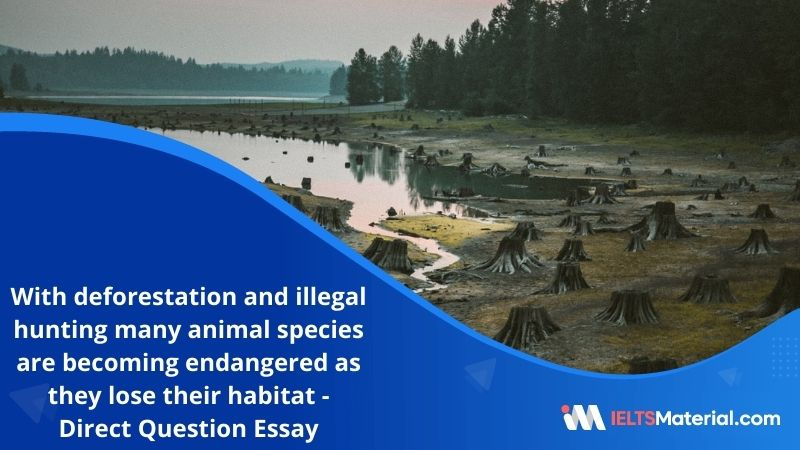 With Deforestation, Urban Development and Illegal Hunting, Many Animal Species are Becoming Endangered as They Lose Their Habitat – IELTS Writing Task 2