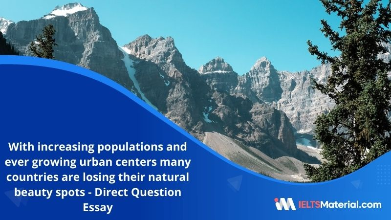 With Increasing Populations and Ever Growing Urban Centers Many Countries are Losing Their Natural Beauty Spots – IELTS Writing Task 2