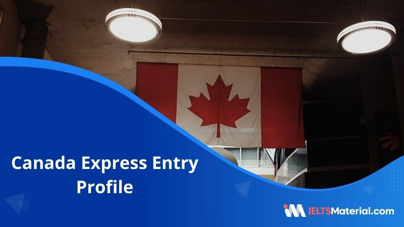 Canada Express Entry Profile – How to Create and Documents Required to Complete  Express Entry Profile