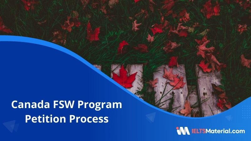 Canada Federal Skilled Worker Program Petition Process  – Requirements, Procedure and Charges