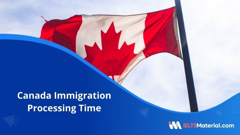 Canada Immigration Processing Time –  How Long Does Visa Processing Take?