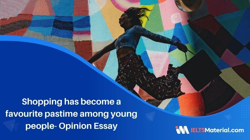 Shopping has become a favourite pastime among young people- IELTS writing Task 2