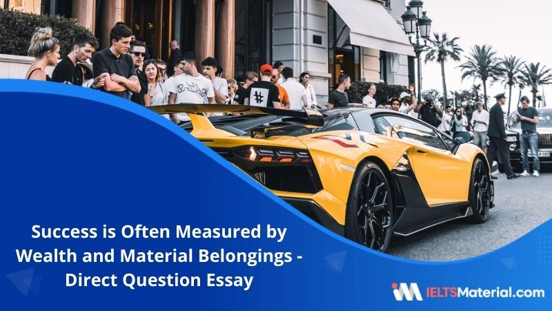 Success is Often Measured by Wealth and Material Belongings – IELTS Writing Task 2