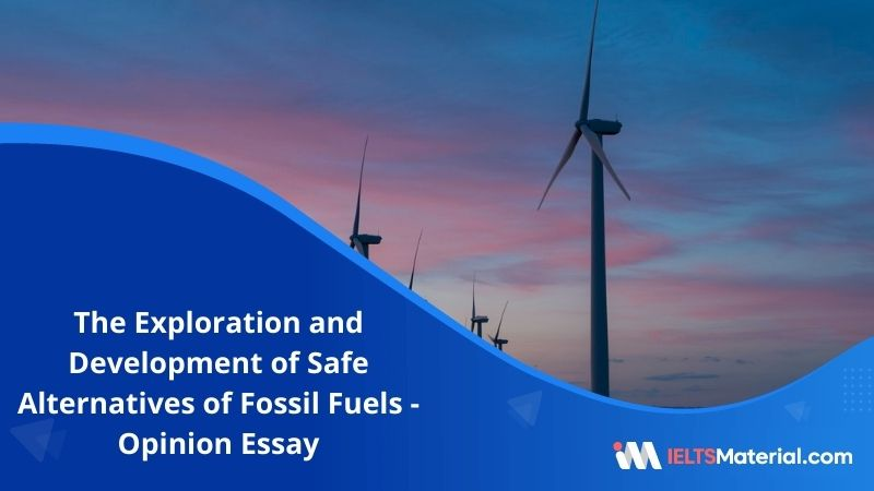 The Exploration and Development of Safe Alternatives of Fossil Fuels – IELTS Writing Task 2